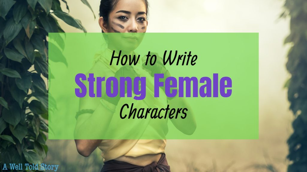 How to Write Strong Female Characters | 15 Writing Tips