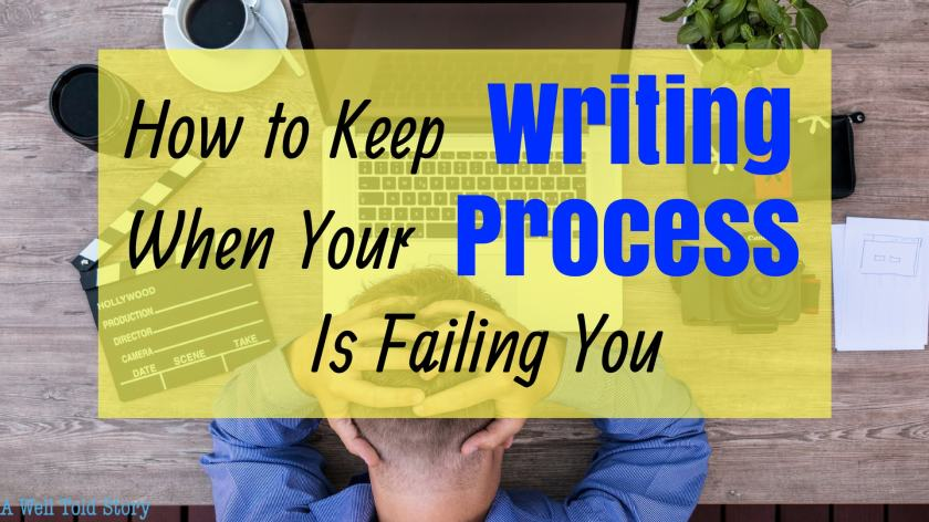 How to Keep Writing when Your Writing Process Fails you