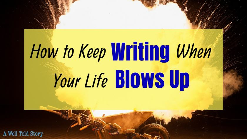 How to Keep Writing When Your Life Blows up