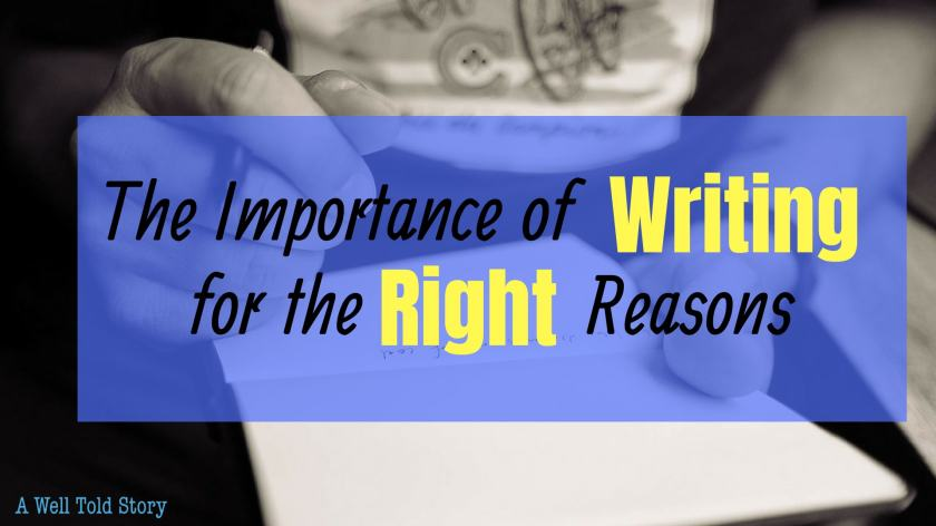 The Importance of Writing for the Right Reasons