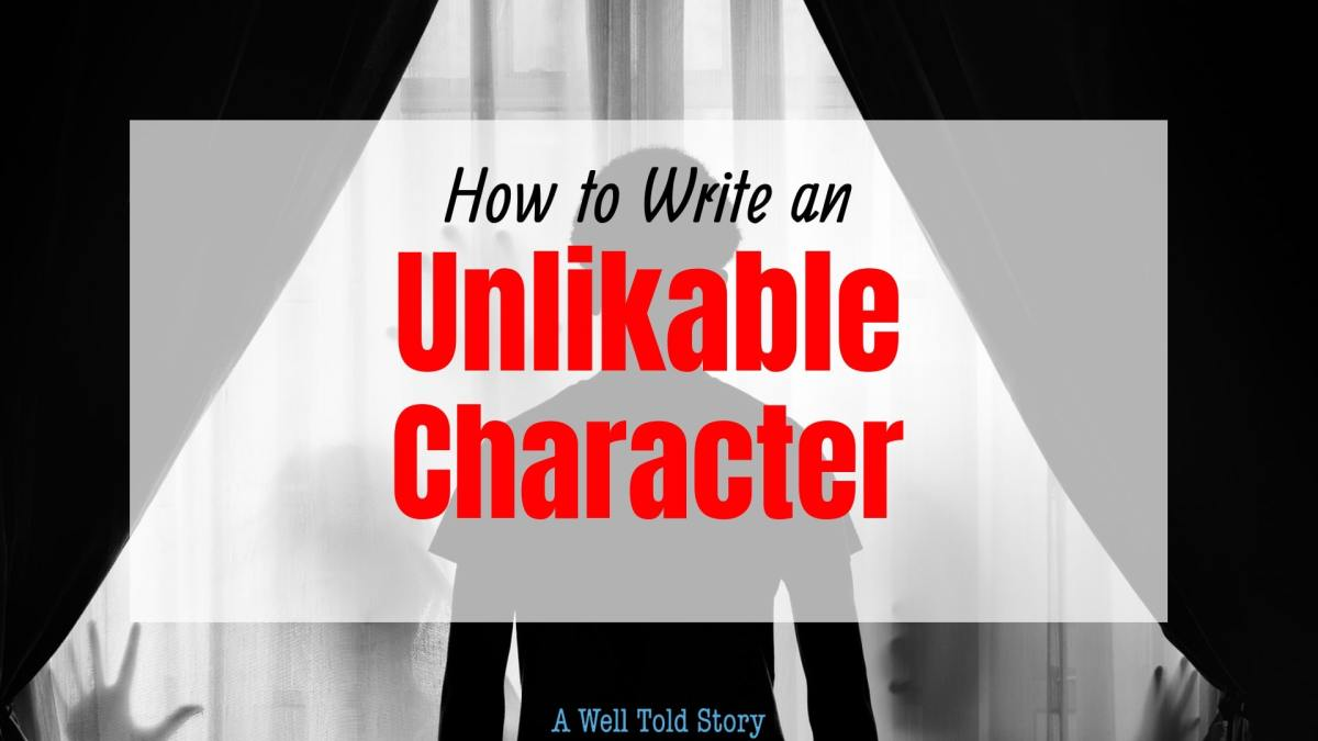 How to Write an unlikable character