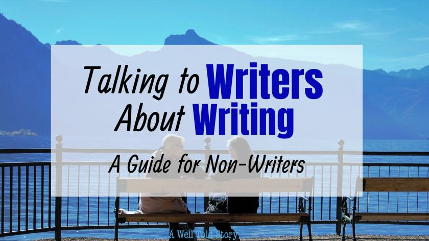 Talking to Writers about Writing: A Guide for non-writers