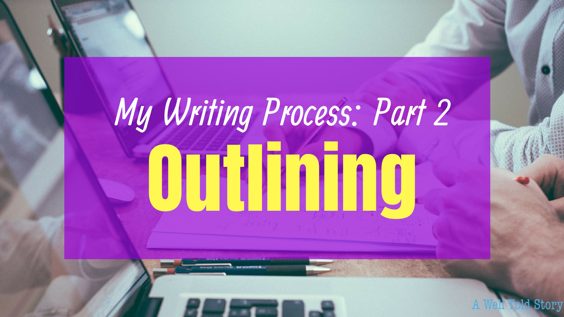 My writing Process--Part 2: outlining