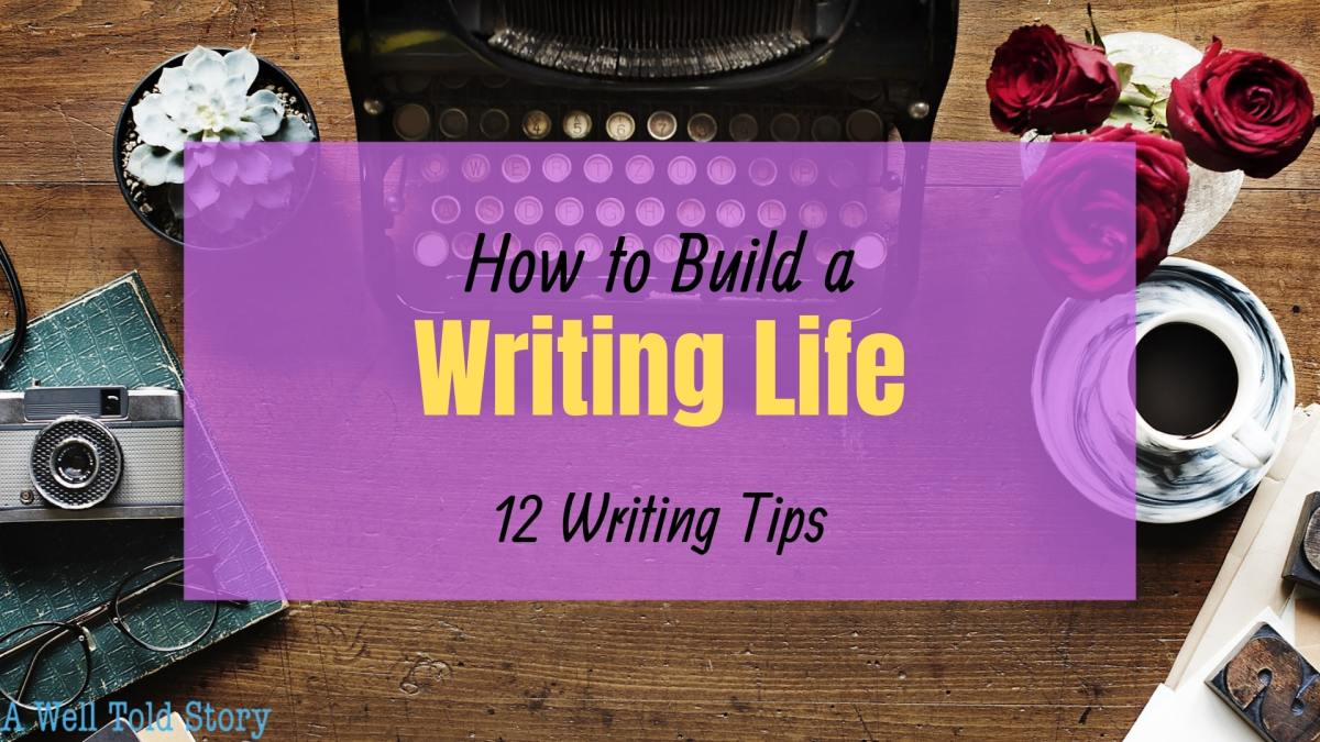 How to Build a Writing Life: 12 Writing Tips
