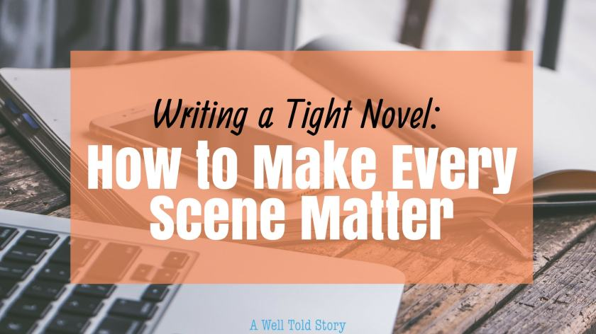 Writing a Tight Novel: How to Make every scene count