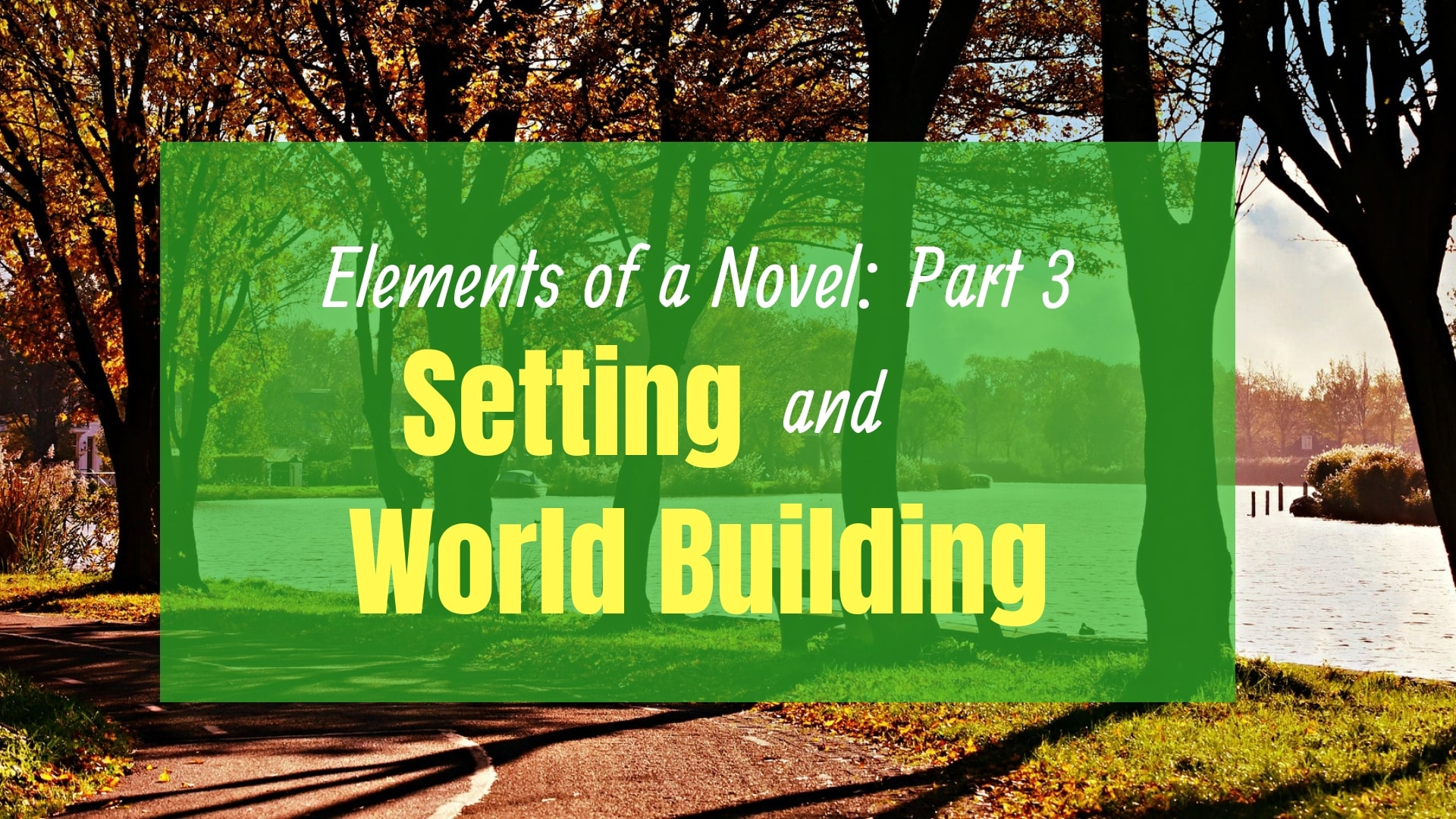 Elements of a Novel: Setting and world building