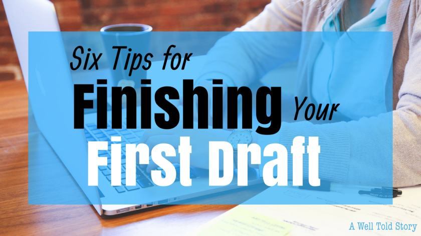 Six Tips for Finishing Your First Draft