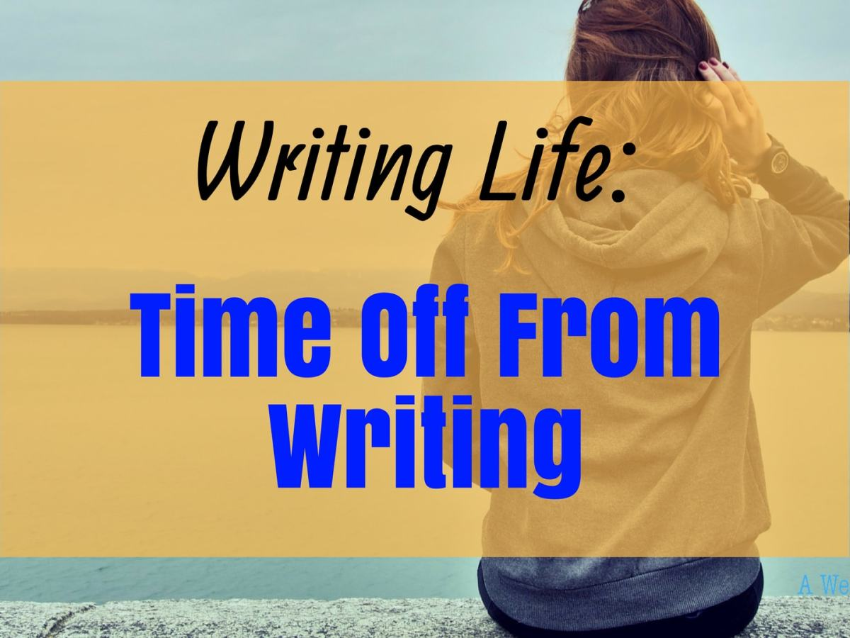 The Importance of Taking Time off from writing
