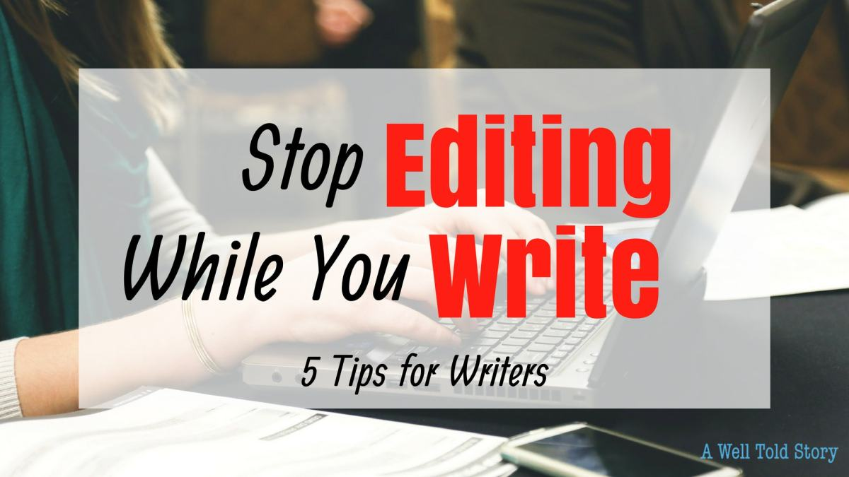 Stop Editing While You Write: 5 Great Writing Tips