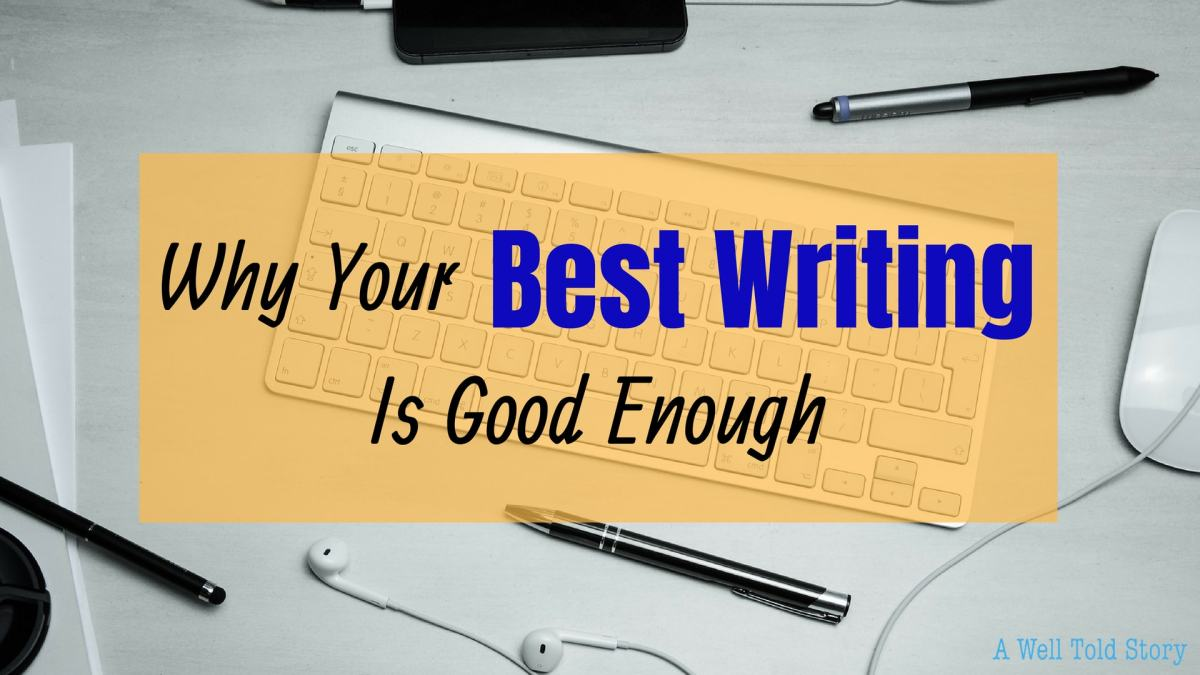 Why Your Best Writing is Good Enough