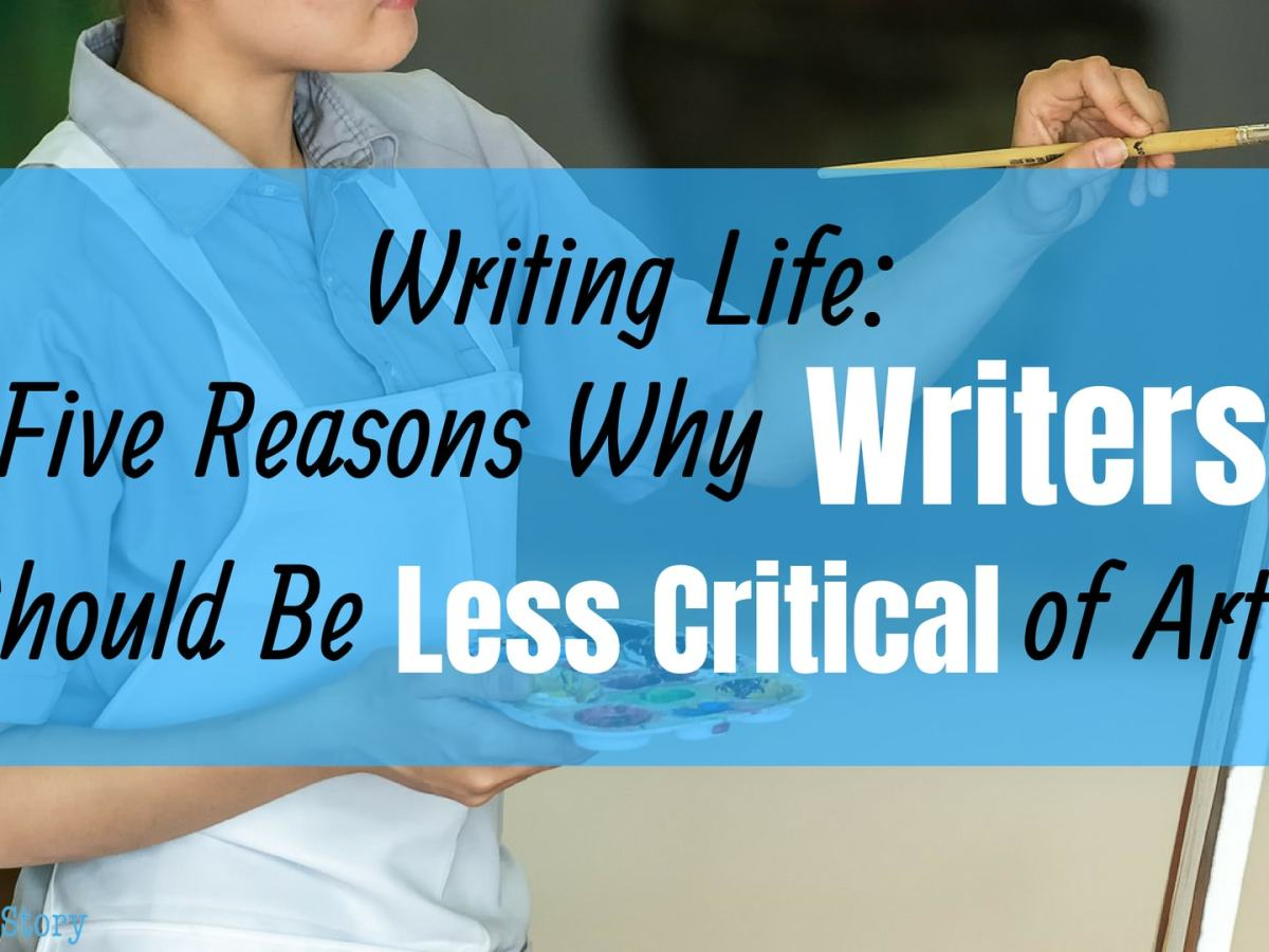 Why Writers should be less critical of art