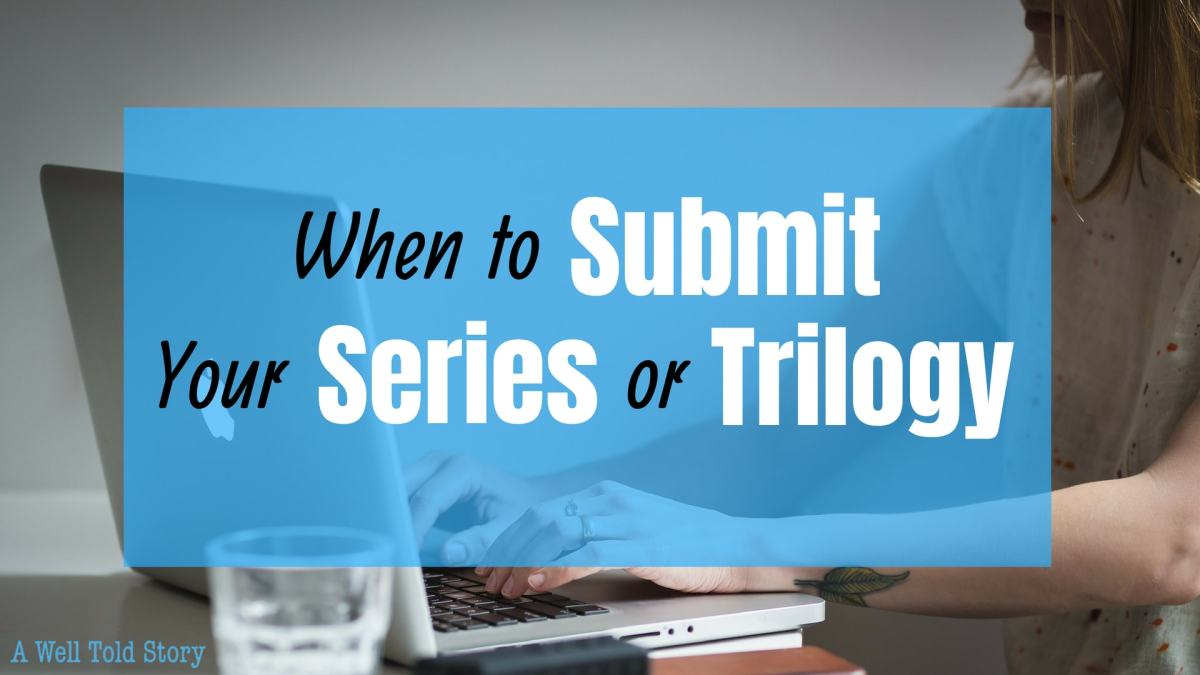 When to Submit Your Book Series/Trilogy: Publishing Tips