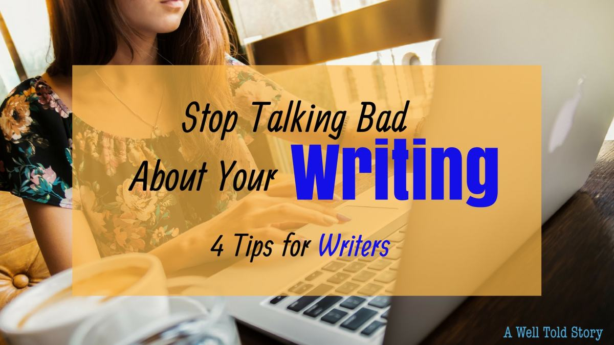 Stop Talking Bad about your Writing