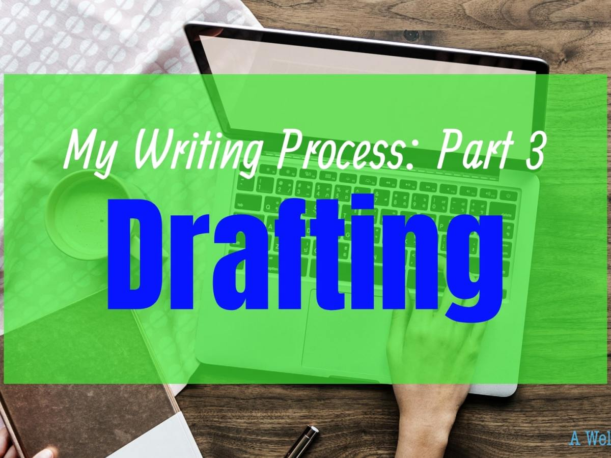 My Writing Process Part 3: How I Draft