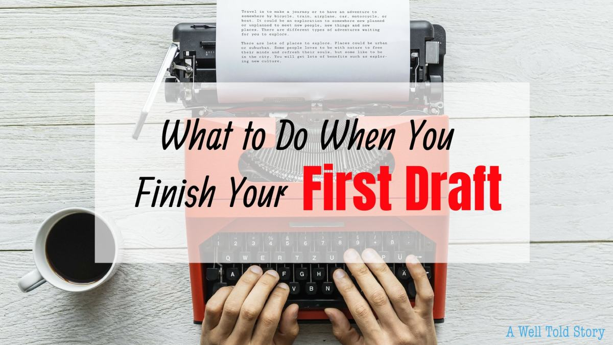 Writing Tips: What to Do When You Finish the FirstDraft