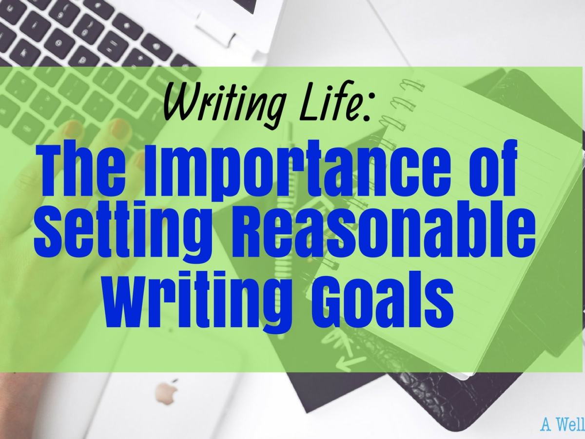 The Importance of Setting Reasonable Writing Goals