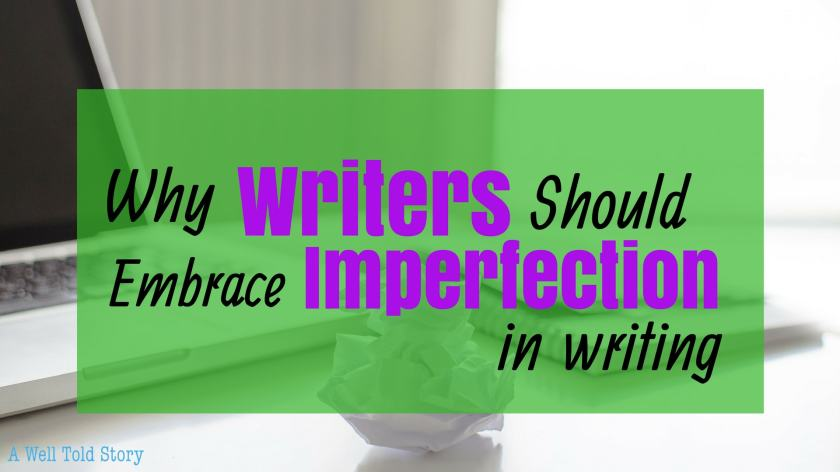 Why Writers Should Embrace Imperfection